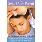 The Smart Love Parent: The Compassionate Alternative to Discipline