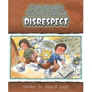 God, I Need to Talk to You about Disrespect by Susan K Leigh