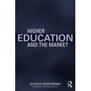 Higher Education and the Market by Roger Brown