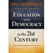Education and Democracy in the 21st Century by Nel Noddings