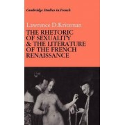 The Rhetoric of Sexuality and the Literature of the French Renaissance by Lawrence D. Kritzman