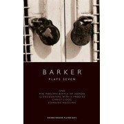 Barker: Plays Seven by Howard Barker