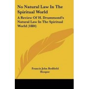 No Natural Law in the Spiritual World by Francis John Bodfield Hooper