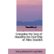 Evangeline the Song of Hiawatha the Courtship of Miles Standish by Henry Wadsworth Longfellow