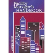 The Facility Managers Handbook by Joseph F. Gustin