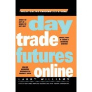Day Trade Futures Online by Larry R. Williams