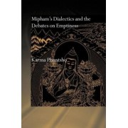 Mipham's Dialectics and the Debates on Emptiness by Karma Phuntsho