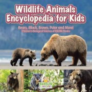 Wildlife Animals Encyclopedia for Kids - Bears, (Black, Brown, Polar and More) - Children's Biological Science of Wildlife Books by Baby Iq Builder Books