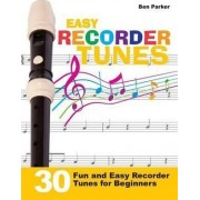 Easy Recorder Tunes - 30 Fun and Easy Recorder Tunes for Beginners! by Ben Parker