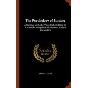 The Psychology of Singing: A Rational Method of Voice Culture Based on a Scientific Analysis of All Systems, Ancient and Modern
