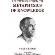 Introduction to Metaphysics of Knowledge by Yves R. Simon