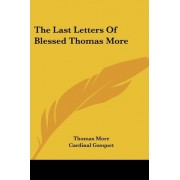 The Last Letters of Blessed Thomas More by Sir Thomas More