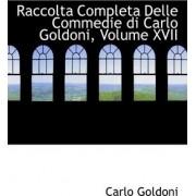Raccolta Completa Delle Commedie Di Carlo Goldoni, Volume XVII by Carlo Goldoni