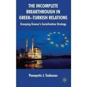 The Incomplete Breakthrough in Greek-Turkish Relations by Panayotis Tsakonas