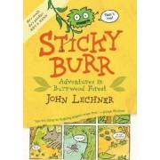 Sticky Burr Book 1: Adventures In Burrwood Forrest by John Lechner