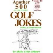 Another 500 All Time Funniest Golf Jokes, Stories & Fairway Wisdom by Sheila Stewart