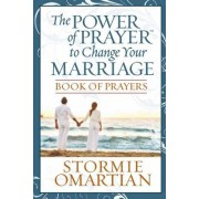 The Power of Prayer to Change Your Marriage Book of Prayers by Stormie Omartian