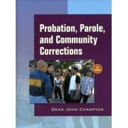 Probation, Parole and Community Corrections by Dean J. Champion