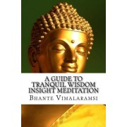 A Guide to Tranquil Wisdom Insight Meditation (T.W.I.M.) by Bhante Vimalaramsi