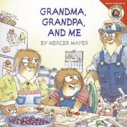 Grandma, Grandpa, and Me by Mercer Mayer