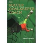 The Soccer Goalkeeper Coach by Maarten Arts