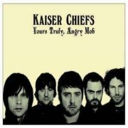 Kaiser Chiefs - Yours Truly, Angry Mob (0602517235847) (1 CD)