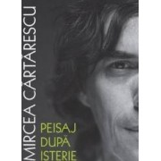 Peisaj dupa isterie - Mircea Cartarescu