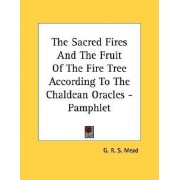 The Sacred Fires and the Fruit of the Fire Tree According to the Chaldean Oracles - Pamphlet by G R S Mead