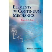 Elements of Continuum Mechanics by Romesh C. Batra