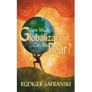 How Much Globalization Can we Bear? by Ruediger Safranski