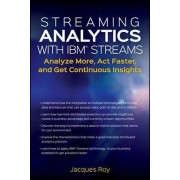 Streaming Analytics with IBM Streams by Jacques Roy