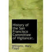 History of the San Francisco Committee of Vigilance by Williams Mary Floyd