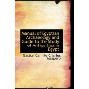 Manual of Egyptian Archaeology and Guide to the Study of Antiquities in Egypt by Gaston C Maspero