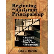Beginning the Assistant Principalship by John C. Daresh