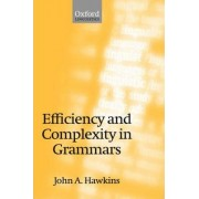 Efficiency and Complexity in Grammars by John A. Hawkins