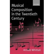 Musical Composition in the Twentieth Century by Arnold Whittall