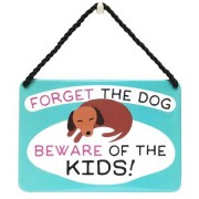 hang-ups! - tinnen bordje - forget the dog beware of the kids