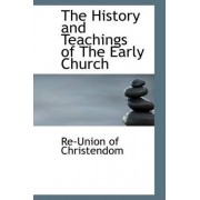 The History and Teachings of the Early Church by Re-Union Of Christendom