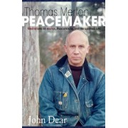 Thomas Merton, Peacemaker by John Dear