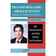 """Transformando Adolescentes: Desarrolle Al Maximo Sus Capacidades """"Programa de Desarrollo del Potencial Humano"""""""