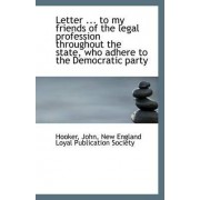 Letter ... to My Friends of the Legal Profession Throughout the State, Who Adhere to the Democratic by Hooker John