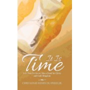 It Is Time: It Is Time for You to Take a Stand for Christ and God's Kingdom