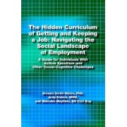 The Hidden Curriculum of Getting and Keeping a Job by PhD Brenda Smith Myles