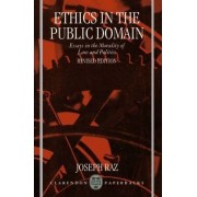 Ethics in the Public Domain by Professor of the Philosophy of Law at Oxford University and Visiting Professor of Jurisprudence Joseph Raz