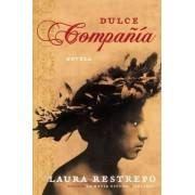 Dulce Compania by Laura Restrepo