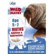 Letts Wild about - Maths -- Addition and Subtraction Age 5-7
