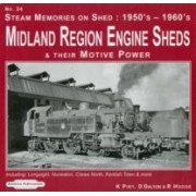 Steam Memories on Shed 1950's-1960's Midland Region Engine Sheds: Including; Longsight, Nuneaton, Crewe North, Kentish Town & More No. 24 by Kieth Pirt