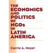 The Economics and Politics of NGOs in Latin America by Carrie A. Meyer