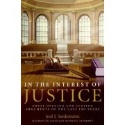In The Interest Of Justice: Great Opening And Closing Arguments Of The Last 100 Years by Joel Seidemann