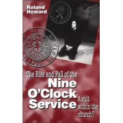 The Rise and Fall of the Nine o'Clock Service by Roland Howard